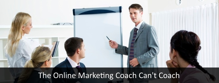 Why Online Marketing Coaching Doesn't Work - The Online Marketing Coach Can't Coach