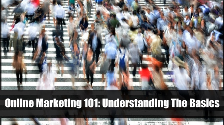 Online Marketing 101, Understanding The Basics