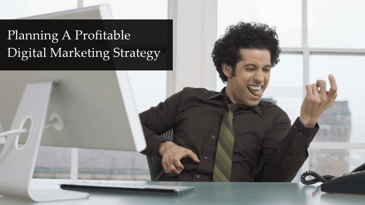 Planning A Profitable Digital Marketing Strategy