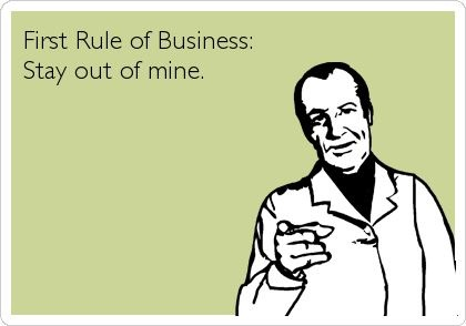 Motivational business quotes - the first rule of business is to stay out of mine