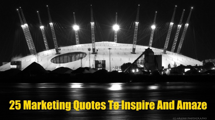 25 Marketing Quotes To Inspire And Amaze