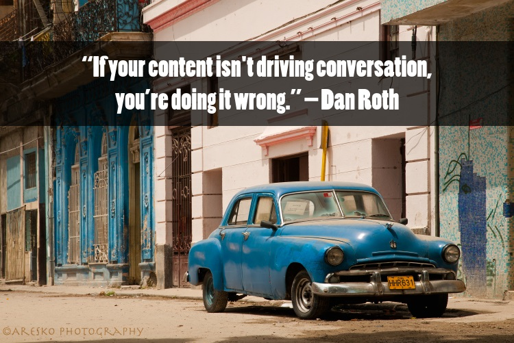 Marketing Quotes - If your content isn't driving conversation, you're doing it wrong – Dan Roth