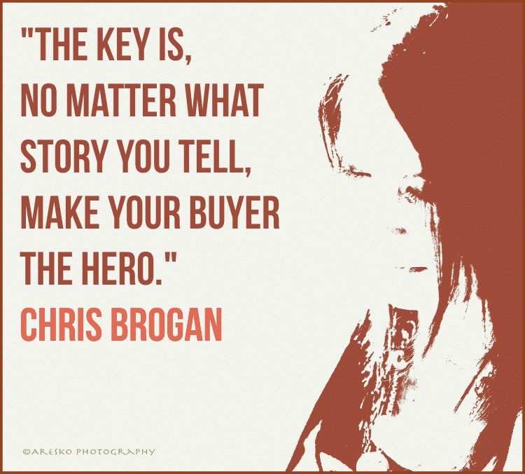 Marketing Quotes - The key is, no matter what story you tell, make your buyer the hero - Chris Brogan