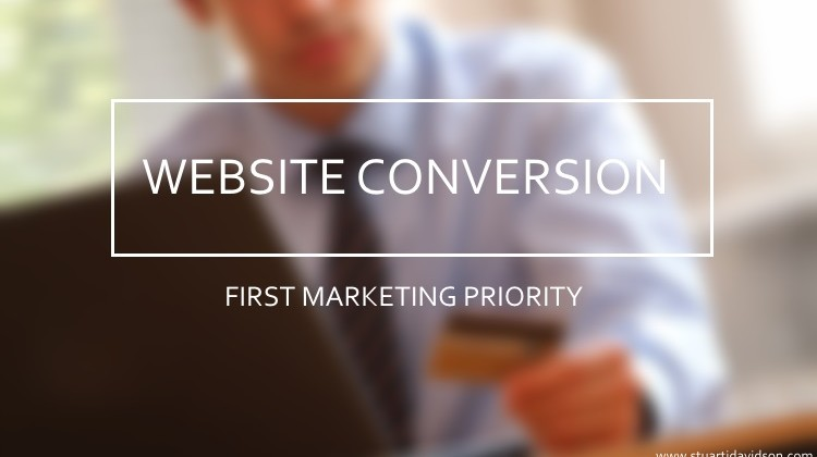 Website Conversion Should Be Your First Marketing Priority