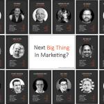Next Big Marketing Development - Top Influencers Discuss